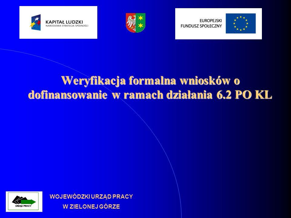 Weryfikacja formalna wniosków o dofinansowanie w ramach działania 6.2 PO KL WOJEWÓDZKI URZĄD PRACY W ZIELONEJ GÓRZE
