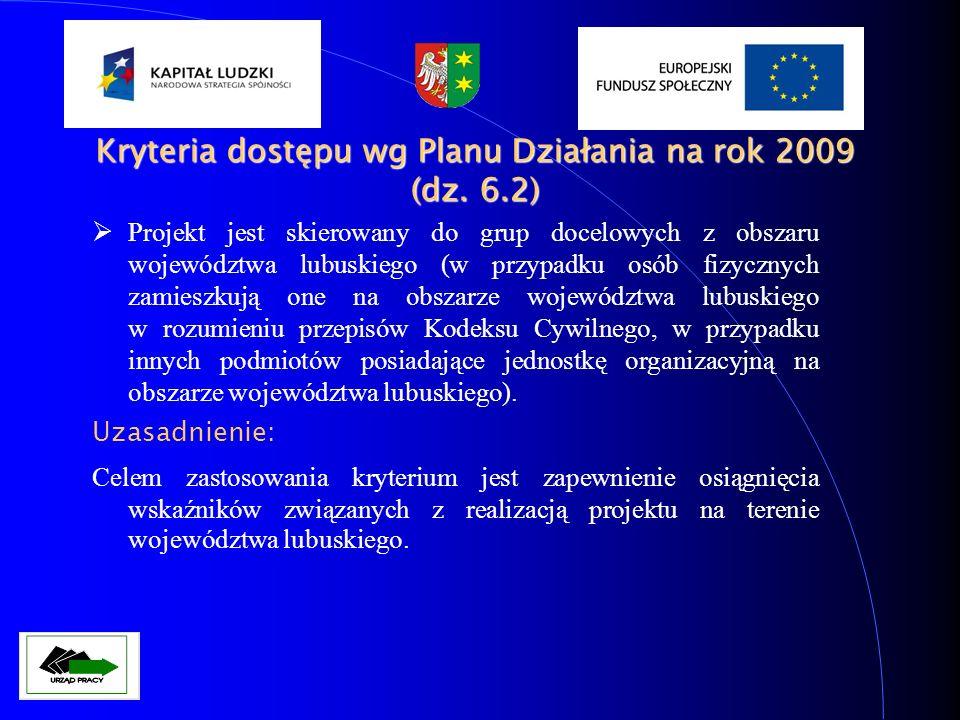 Kryteria dostępu wg Planu Działania na rok 2009 (dz. 6.2) Projekt jest skierowany do grup docelowych z obszaru województwa lubuskiego (w przypadku osó
