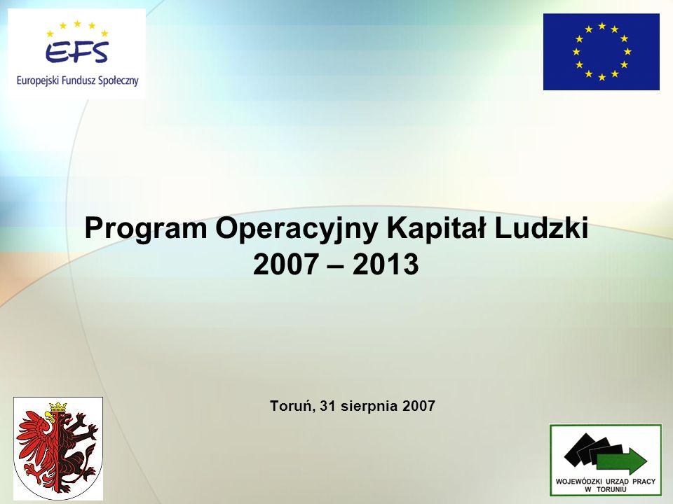 Toruń, 31 sierpnia 2007 Program Operacyjny Kapitał Ludzki 2007 – 2013