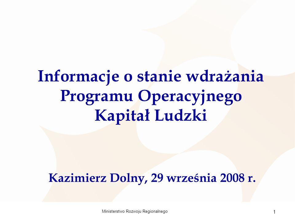 Ministerstwo Rozwoju Regionalnego 1 Informacje o stanie wdrażania Programu Operacyjnego Kapitał Ludzki Kazimierz Dolny, 29 września 2008 r.