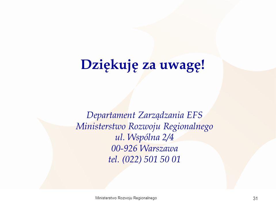 Ministerstwo Rozwoju Regionalnego 31 Dziękuję za uwagę.