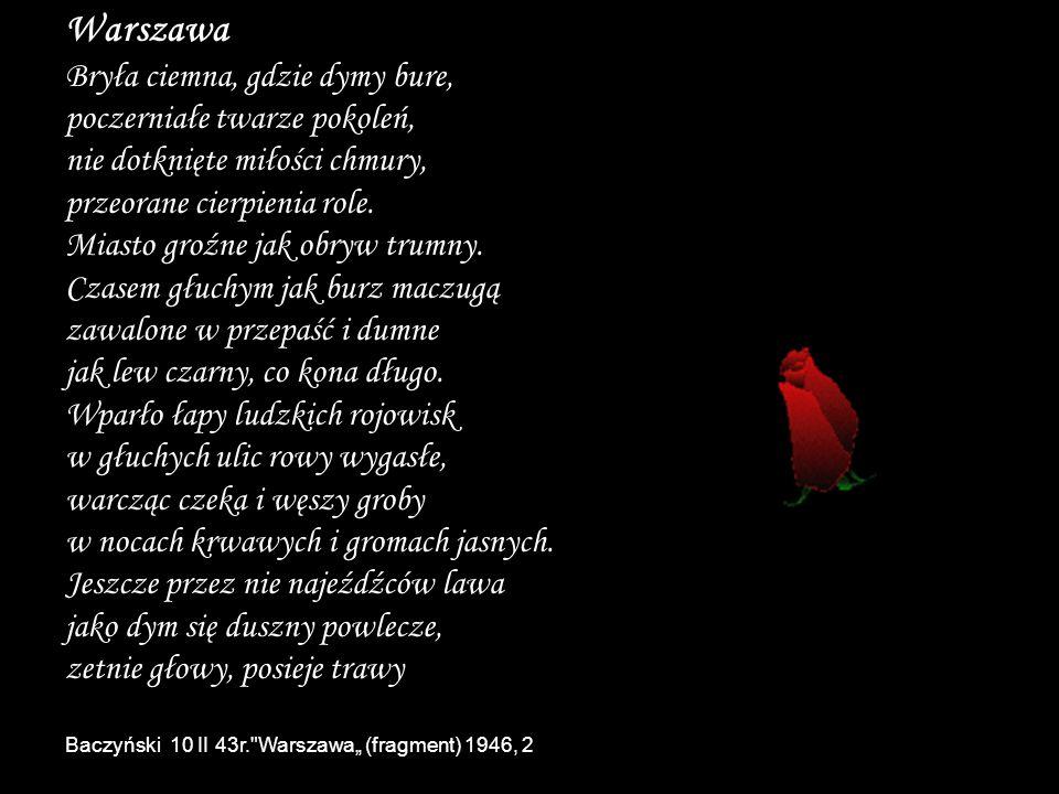 Warszawa Bryła ciemna, gdzie dymy bure, poczerniałe twarze pokoleń, nie dotknięte miłości chmury, przeorane cierpienia role. Miasto groźne jak obryw t