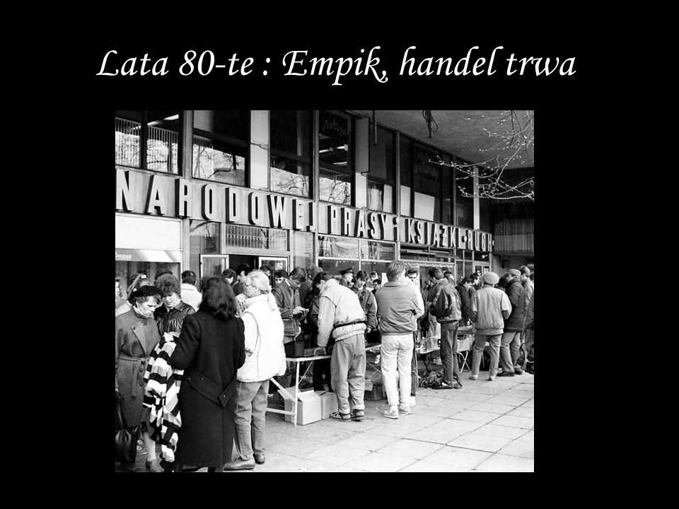 Lata 80-te : Empik, handel trwa.