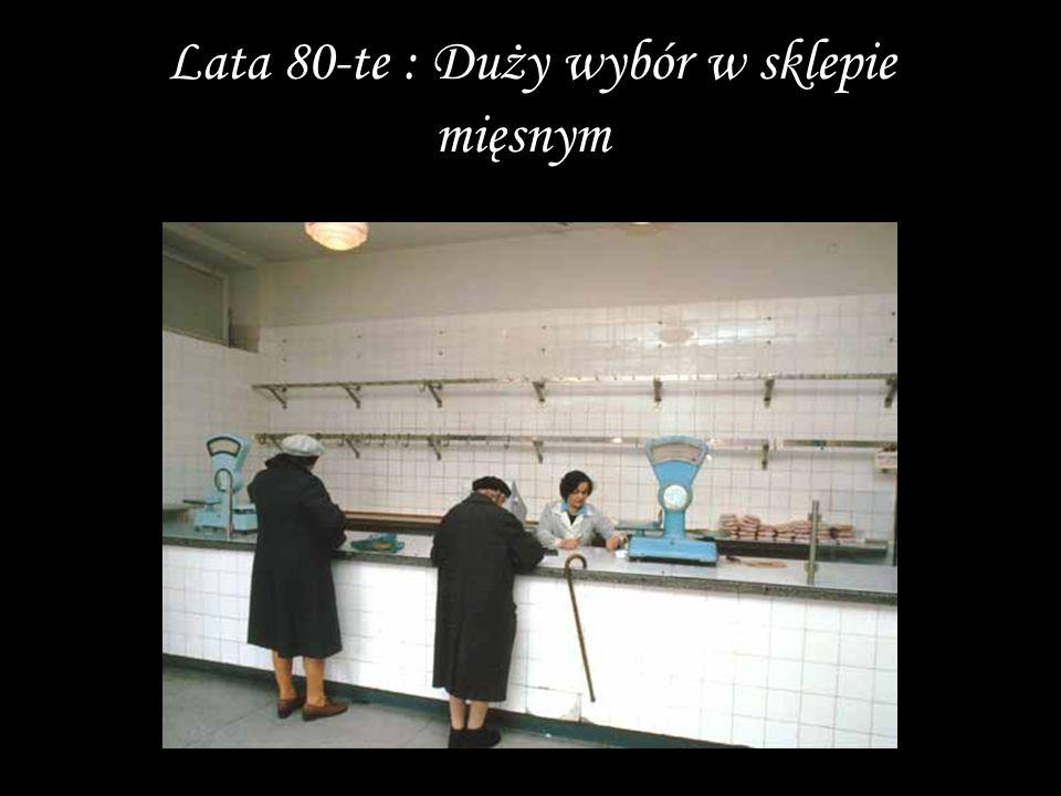 Lata 80-te : Duży wybór w sklepie mięsnym.