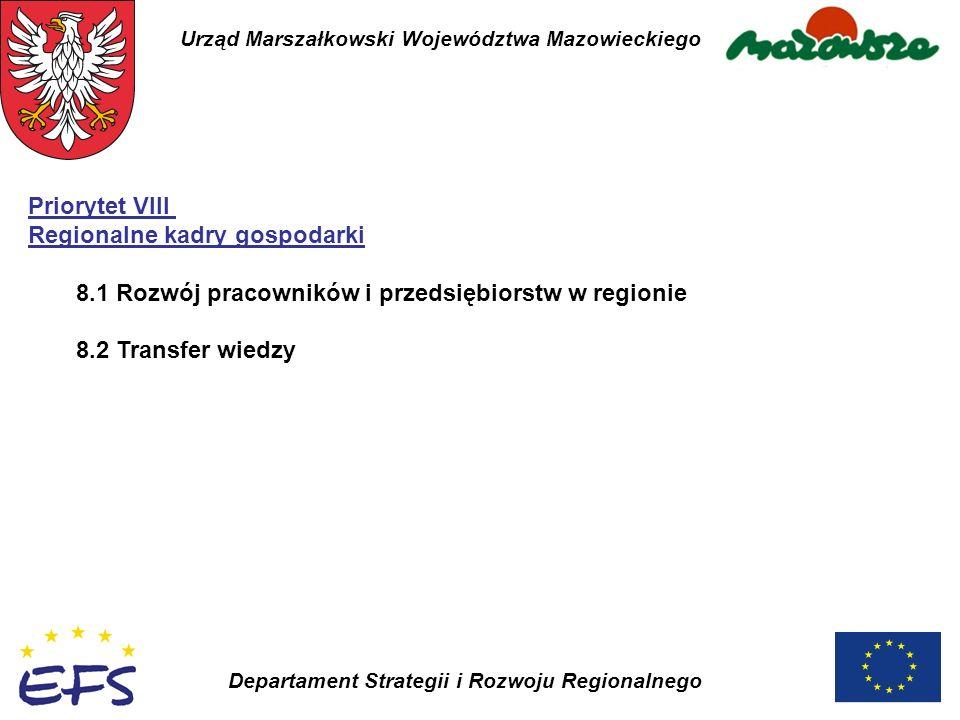 Urząd Marszałkowski Województwa Mazowieckiego Departament Strategii i Rozwoju Regionalnego Priorytet VIII Regionalne kadry gospodarki 8.1 Rozwój praco