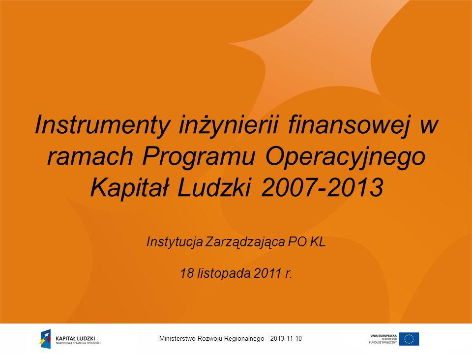 2013-11-10Ministerstwo Rozwoju Regionalnego - Instrumenty inżynierii finansowej w ramach Programu Operacyjnego Kapitał Ludzki 2007-2013 Instytucja Zar