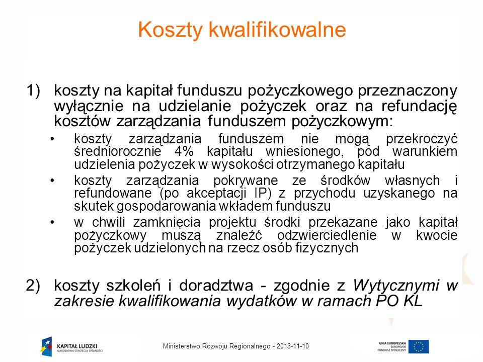 2013-11-10Ministerstwo Rozwoju Regionalnego - Koszty kwalifikowalne 1)koszty na kapitał funduszu pożyczkowego przeznaczony wyłącznie na udzielanie poż