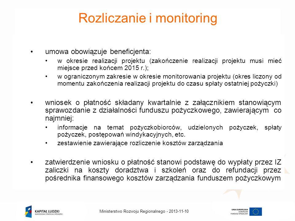 2013-11-10Ministerstwo Rozwoju Regionalnego - Rozliczanie i monitoring umowa obowiązuje beneficjenta: w okresie realizacji projektu (zakończenie reali
