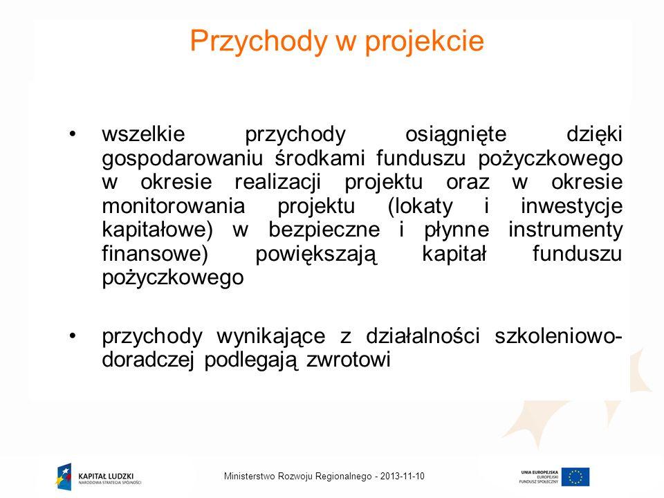 2013-11-10Ministerstwo Rozwoju Regionalnego - Przychody w projekcie wszelkie przychody osiągnięte dzięki gospodarowaniu środkami funduszu pożyczkowego