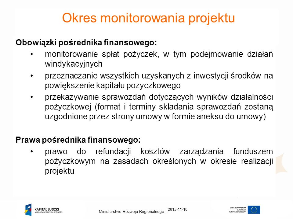 2013-11-10 Ministerstwo Rozwoju Regionalnego - Okres monitorowania projektu Obowiązki pośrednika finansowego: monitorowanie spłat pożyczek, w tym pode