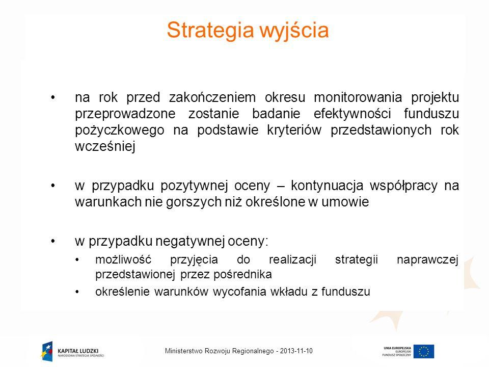 2013-11-10Ministerstwo Rozwoju Regionalnego - Strategia wyjścia na rok przed zakończeniem okresu monitorowania projektu przeprowadzone zostanie badani