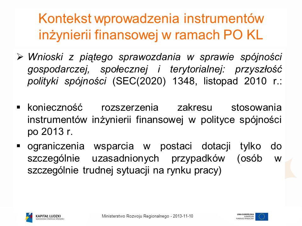 2013-11-10Ministerstwo Rozwoju Regionalnego - Kontekst wprowadzenia instrumentów inżynierii finansowej w ramach PO KL Wnioski z piątego sprawozdania w