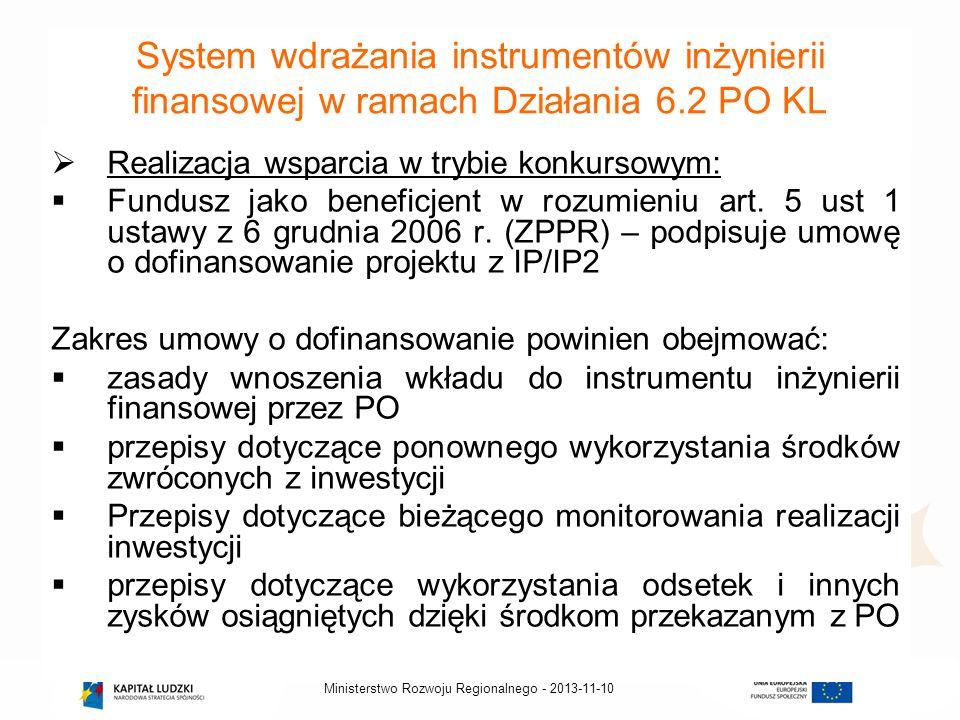 2013-11-10Ministerstwo Rozwoju Regionalnego - System wdrażania instrumentów inżynierii finansowej w ramach Działania 6.2 PO KL Realizacja wsparcia w t