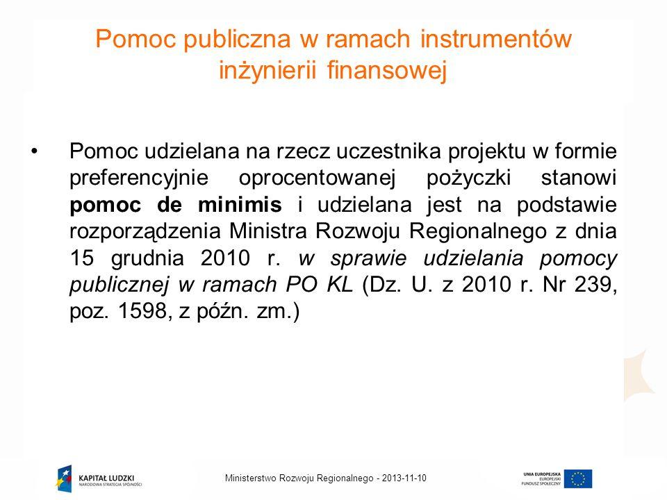 2013-11-10Ministerstwo Rozwoju Regionalnego - Pomoc publiczna w ramach instrumentów inżynierii finansowej Pomoc udzielana na rzecz uczestnika projektu