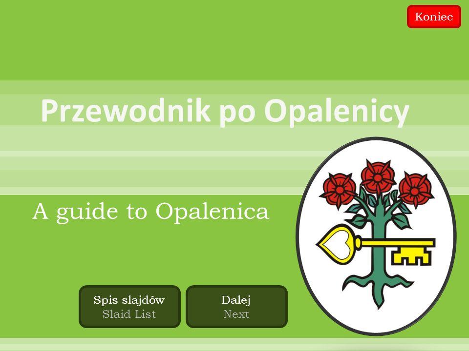 A guide to Opalenica Dalej Next Spis slajdów Slaid List Koniec