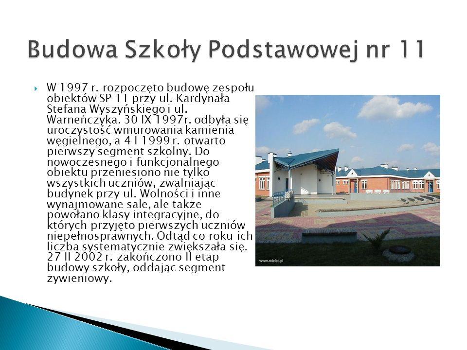 W 1997 r. rozpoczęto budowę zespołu obiektów SP 11 przy ul. Kardynała Stefana Wyszyńskiego i ul. Warneńczyka. 30 IX 1997r. odbyła się uroczystość wmur