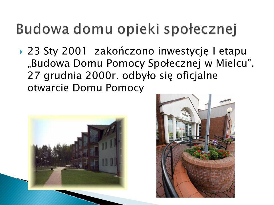 23 Sty 2001 zakończono inwestycję I etapu Budowa Domu Pomocy Społecznej w Mielcu. 27 grudnia 2000r. odbyło się oficjalne otwarcie Domu Pomocy