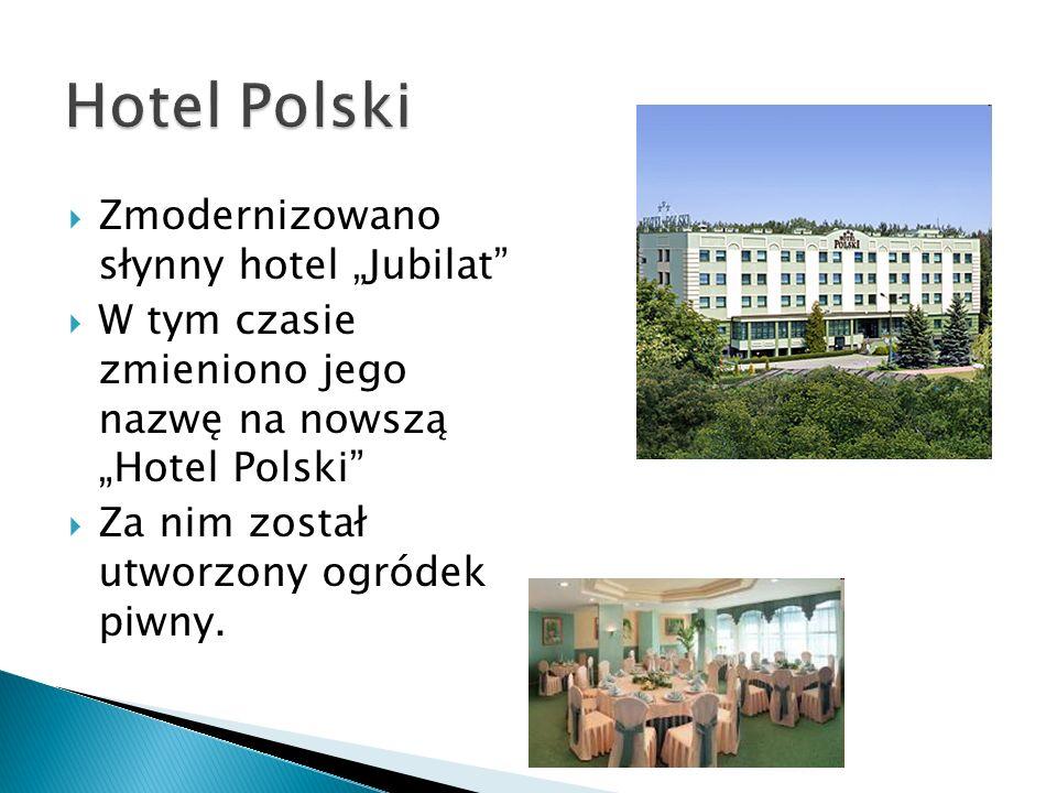 Zmodernizowano słynny hotel Jubilat W tym czasie zmieniono jego nazwę na nowszą Hotel Polski Za nim został utworzony ogródek piwny.