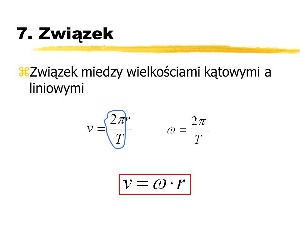 7. Związek zZwiązek miedzy wielkościami kątowymi a liniowymi