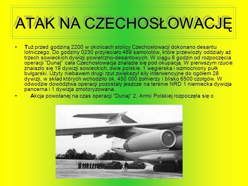 ATAK NA CZECHOSŁOWACJĘ Tuż przed godziną 2200 w okolicach stolicy Czechosłowacji dokonano desantu lotniczego. Do godziny 0230 przyleciało 469 samolotó
