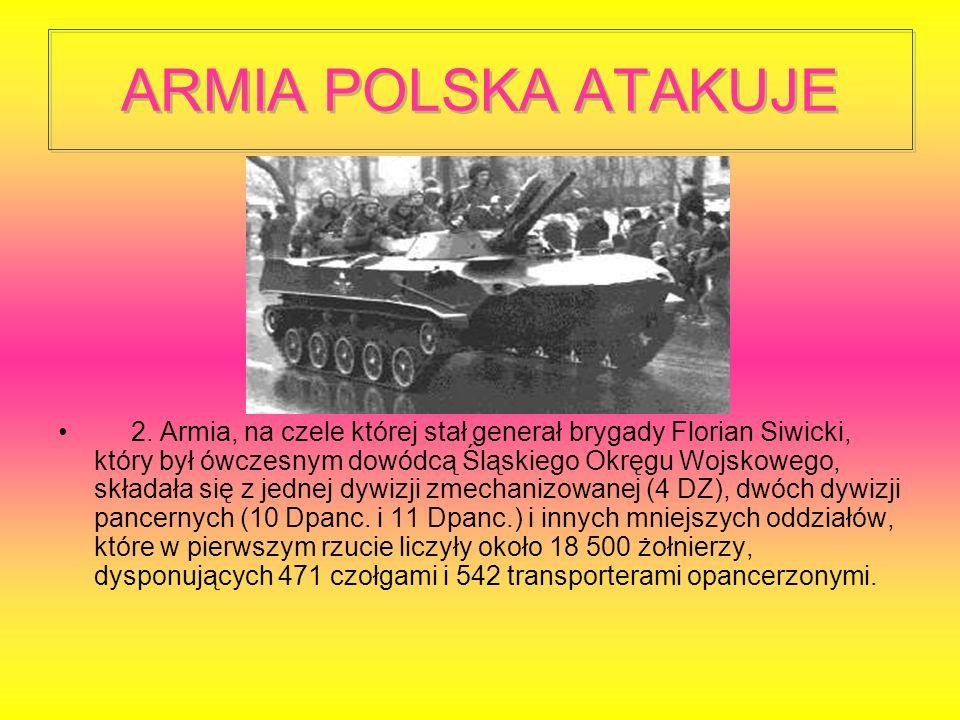 ARMIA POLSKA ATAKUJE 2. Armia, na czele której stał generał brygady Florian Siwicki, który był ówczesnym dowódcą Śląskiego Okręgu Wojskowego, składała
