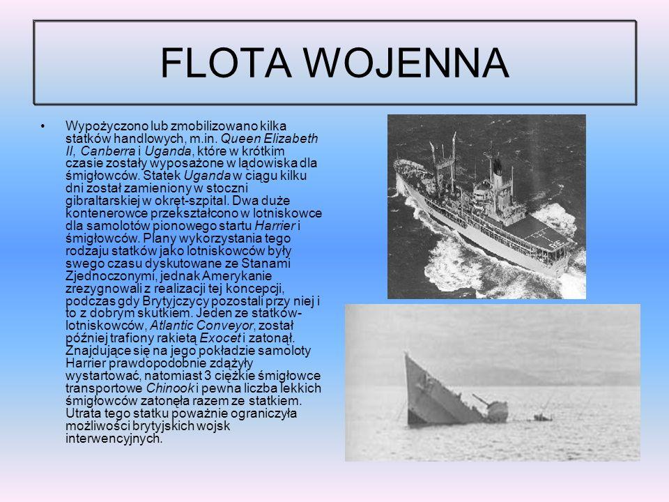 FLOTA WOJENNA Wypożyczono lub zmobilizowano kilka statków handlowych, m.in. Queen Elizabeth II, Canberra i Uganda, które w krótkim czasie zostały wypo