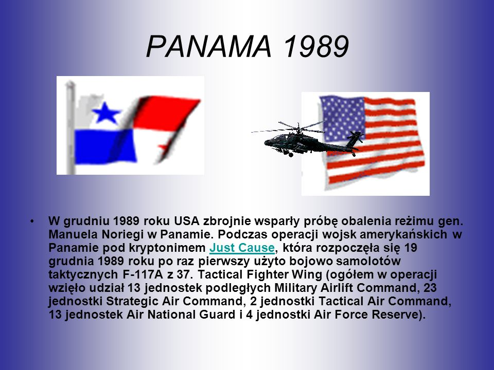PANAMA 1989 W grudniu 1989 roku USA zbrojnie wsparły próbę obalenia reżimu gen. Manuela Noriegi w Panamie. Podczas operacji wojsk amerykańskich w Pana