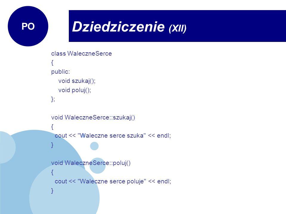 class WaleczneSerce { public: void szukaj(); void poluj(); }; void WaleczneSerce::szukaj() { cout <<