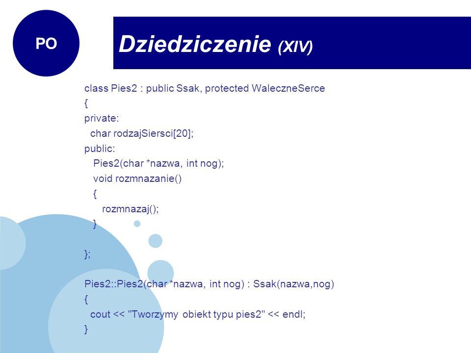 class Pies2 : public Ssak, protected WaleczneSerce { private: char rodzajSiersci[20]; public: Pies2(char *nazwa, int nog); void rozmnazanie() { rozmna