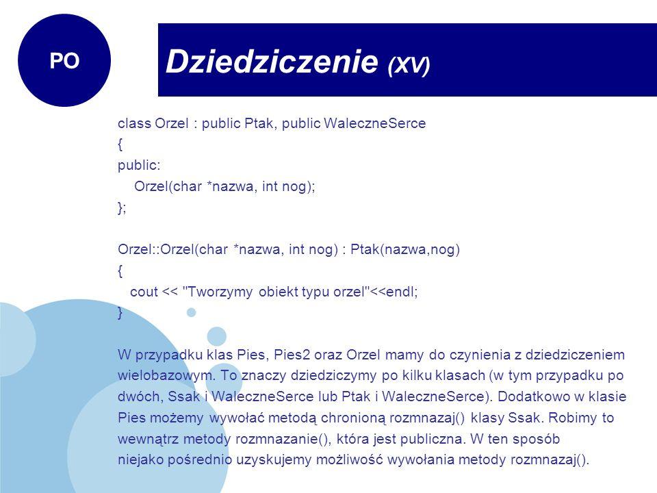 class Orzel : public Ptak, public WaleczneSerce { public: Orzel(char *nazwa, int nog); }; Orzel::Orzel(char *nazwa, int nog) : Ptak(nazwa,nog) { cout