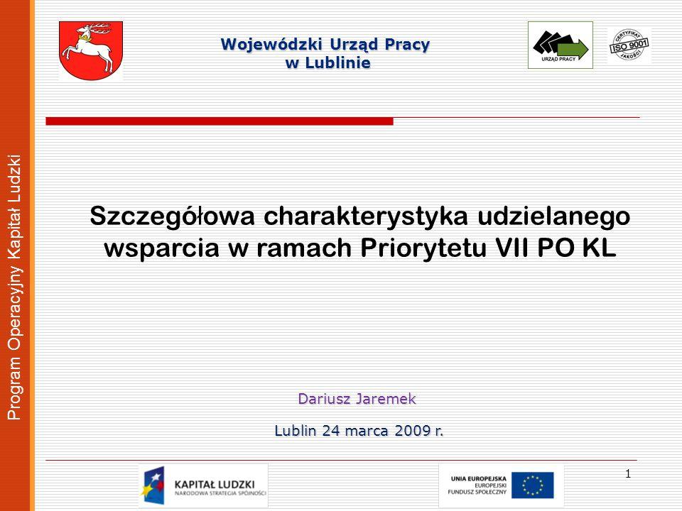 Wojewódzki Urząd Pracy w Lublinie w Lublinie Szczegó ł owa charakterystyka udzielanego wsparcia w ramach Priorytetu VII PO KL Program Operacyjny Kapit
