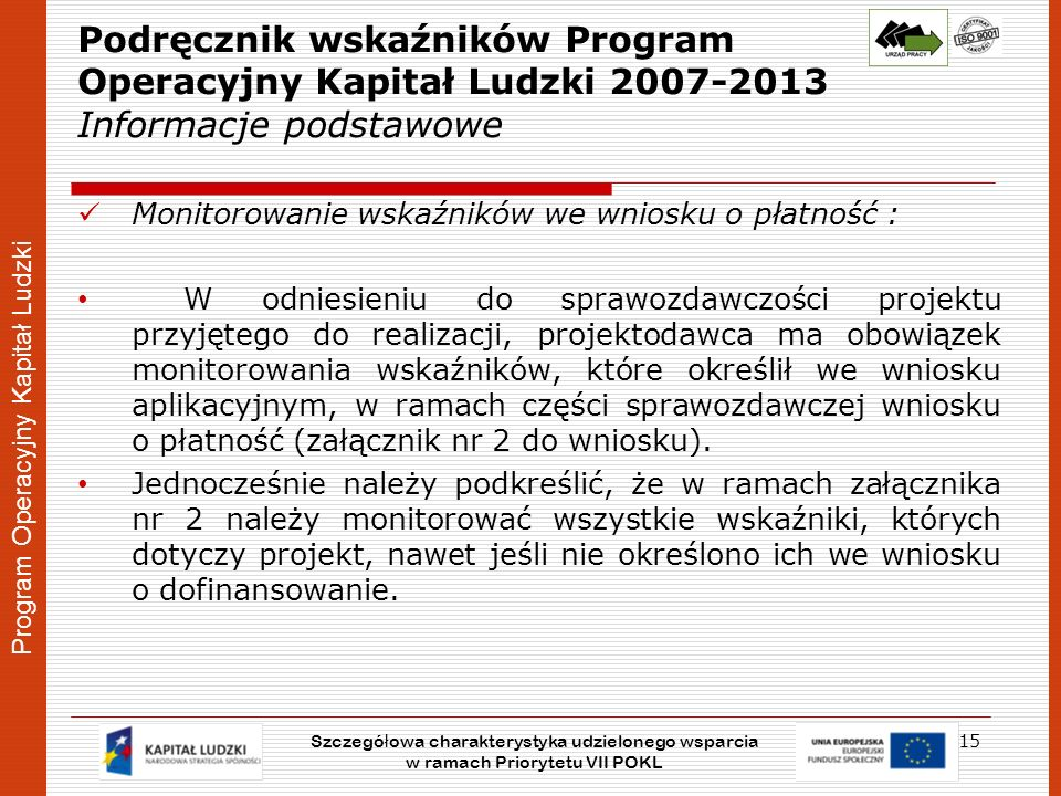 Program Operacyjny Kapitał Ludzki Podręcznik wskaźników Program Operacyjny Kapitał Ludzki 2007-2013 Informacje podstawowe Monitorowanie wskaźników we