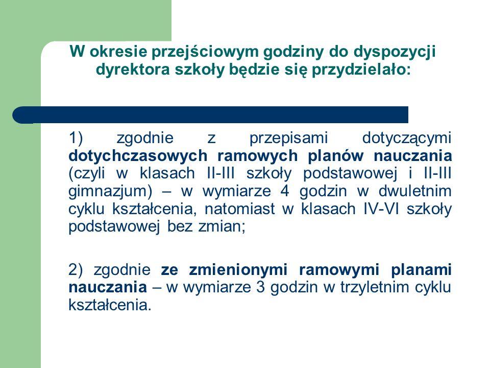 W okresie przejściowym godziny do dyspozycji dyrektora szkoły będzie się przydzielało: 1) zgodnie z przepisami dotyczącymi dotychczasowych ramowych pl