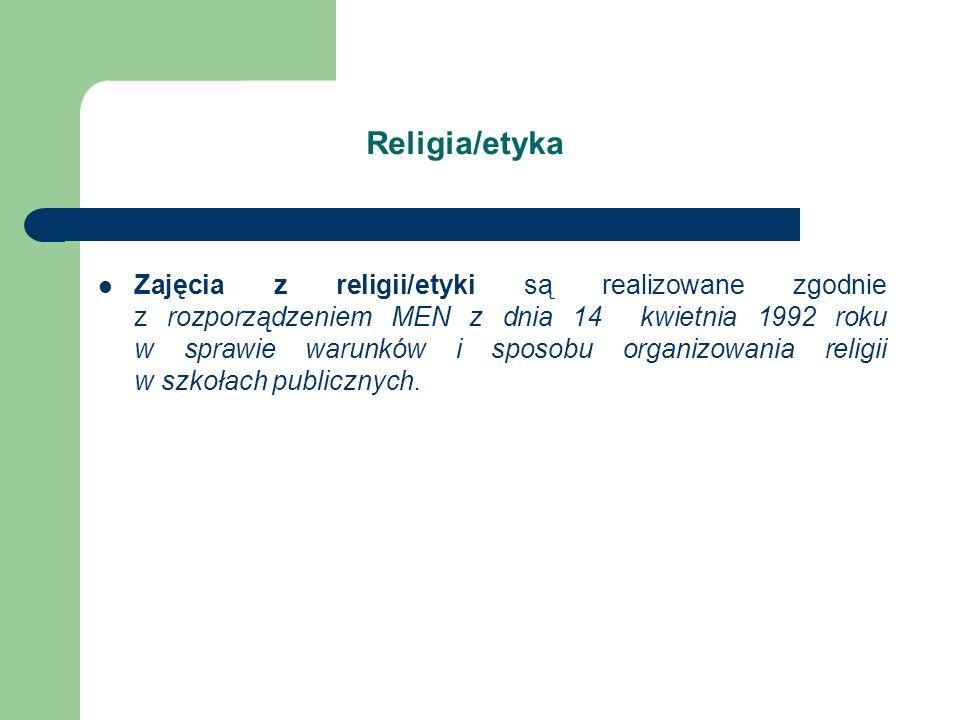 Zajęcia z religii/etyki są realizowane zgodnie z rozporządzeniem MEN z dnia 14 kwietnia 1992 roku w sprawie warunków i sposobu organizowania religii w