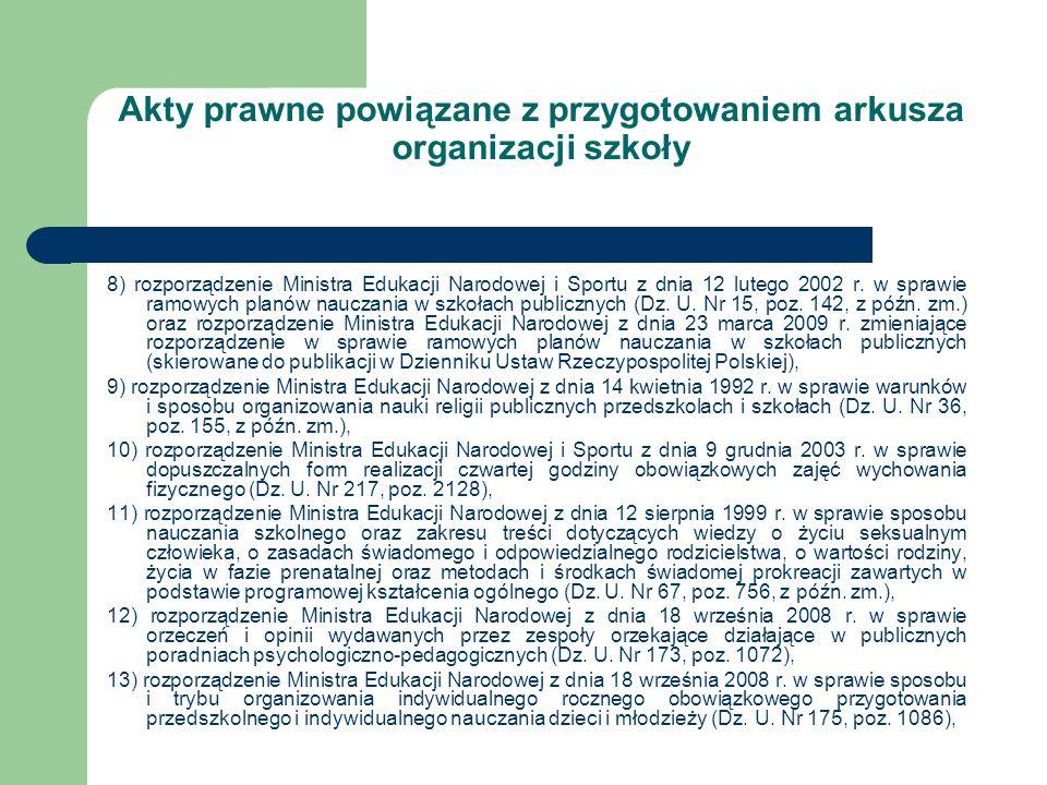 Akty prawne powiązane z przygotowaniem arkusza organizacji szkoły 8) rozporządzenie Ministra Edukacji Narodowej i Sportu z dnia 12 lutego 2002 r. w sp