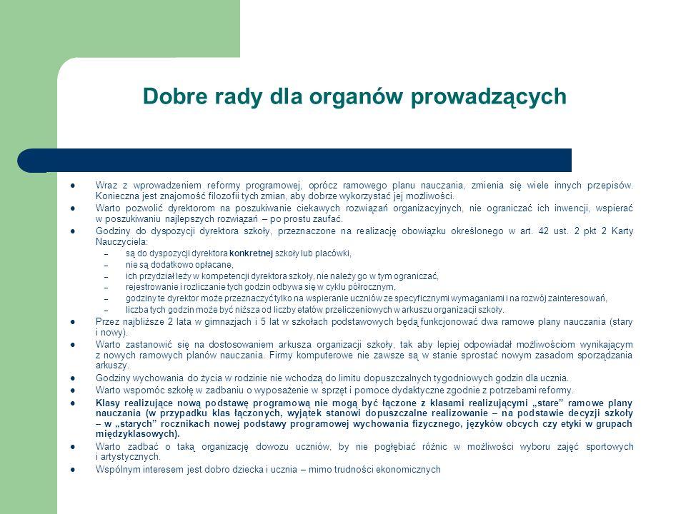 Dobre rady dla organów prowadzących Wraz z wprowadzeniem reformy programowej, oprócz ramowego planu nauczania, zmienia się wiele innych przepisów. Kon