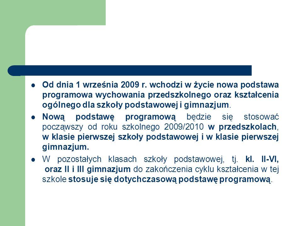Od dnia 1 września 2009 r. wchodzi w życie nowa podstawa programowa wychowania przedszkolnego oraz kształcenia ogólnego dla szkoły podstawowej i gimna