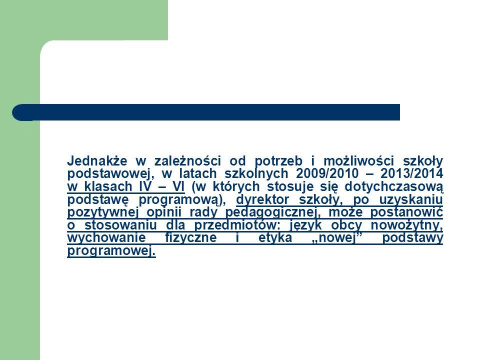 Jednakże w zależności od potrzeb i możliwości szkoły podstawowej, w latach szkolnych 2009/2010 – 2013/2014 w klasach IV – VI (w których stosuje się do