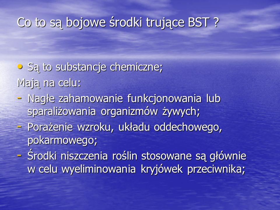 Działanie rażące broni chemicznej. Głównymi właściwościami BST są: Zdolność masowego rażenia na dużych obszarach. Zdolność masowego rażenia na dużych
