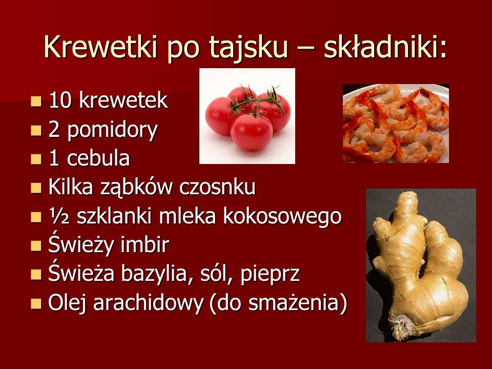Krewetki po tajsku – składniki: 10 krewetek 10 krewetek 2 pomidory 2 pomidory 1 cebula 1 cebula Kilka ząbków czosnku Kilka ząbków czosnku ½ szklanki m