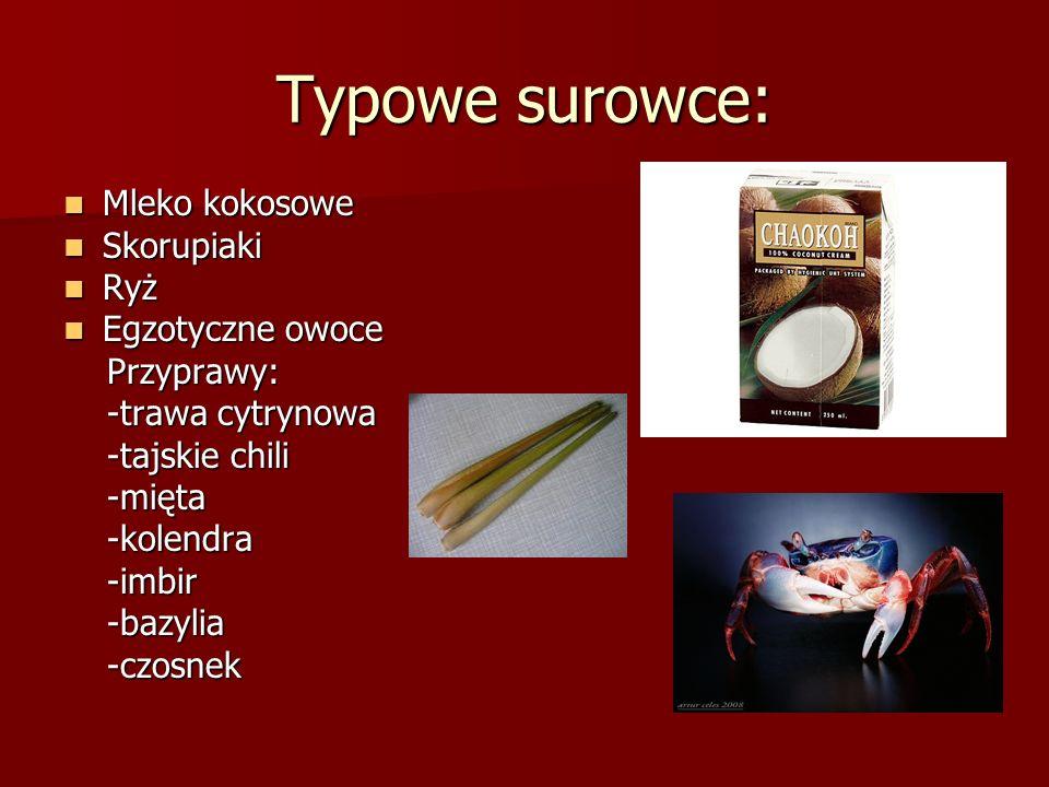 Typowe surowce: Mleko kokosowe Mleko kokosowe Skorupiaki Skorupiaki Ryż Ryż Egzotyczne owoce Egzotyczne owoce Przyprawy: Przyprawy: -trawa cytrynowa -