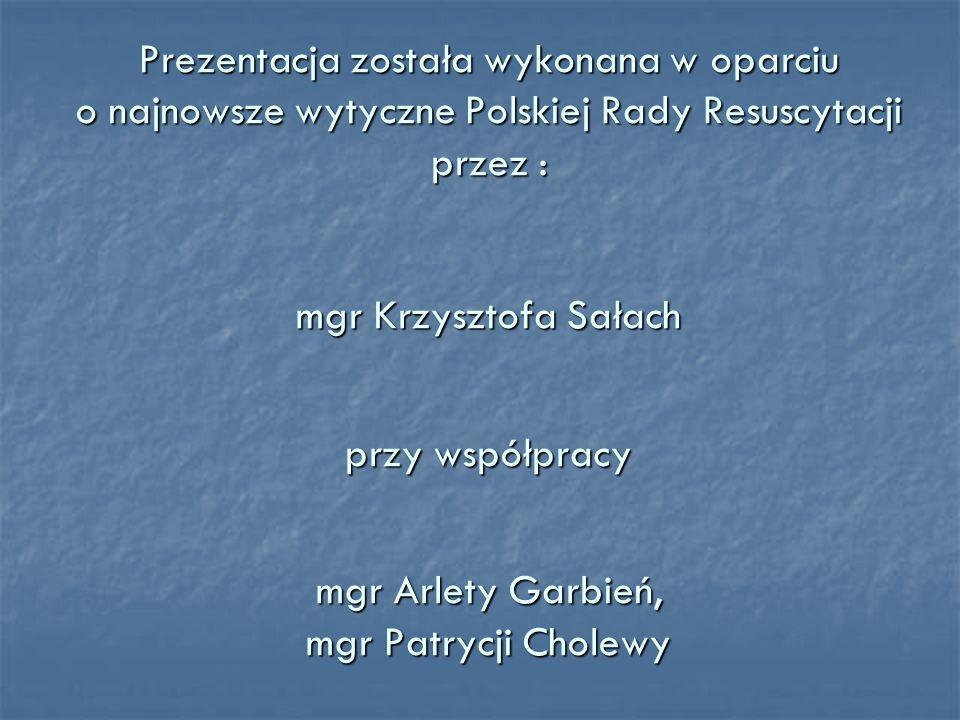 Prezentacja została wykonana w oparciu o najnowsze wytyczne Polskiej Rady Resuscytacji przez : mgr Krzysztofa Sałach przy współpracy mgr Arlety Garbie