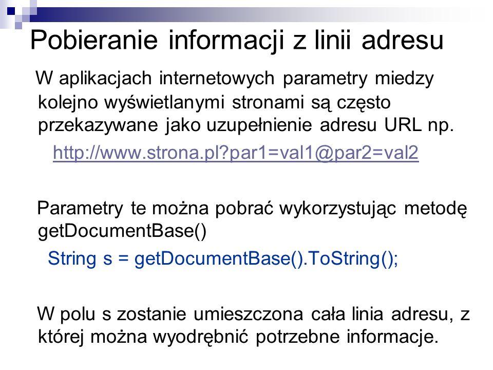 Pobieranie informacji z linii adresu W aplikacjach internetowych parametry miedzy kolejno wyświetlanymi stronami są często przekazywane jako uzupełnie