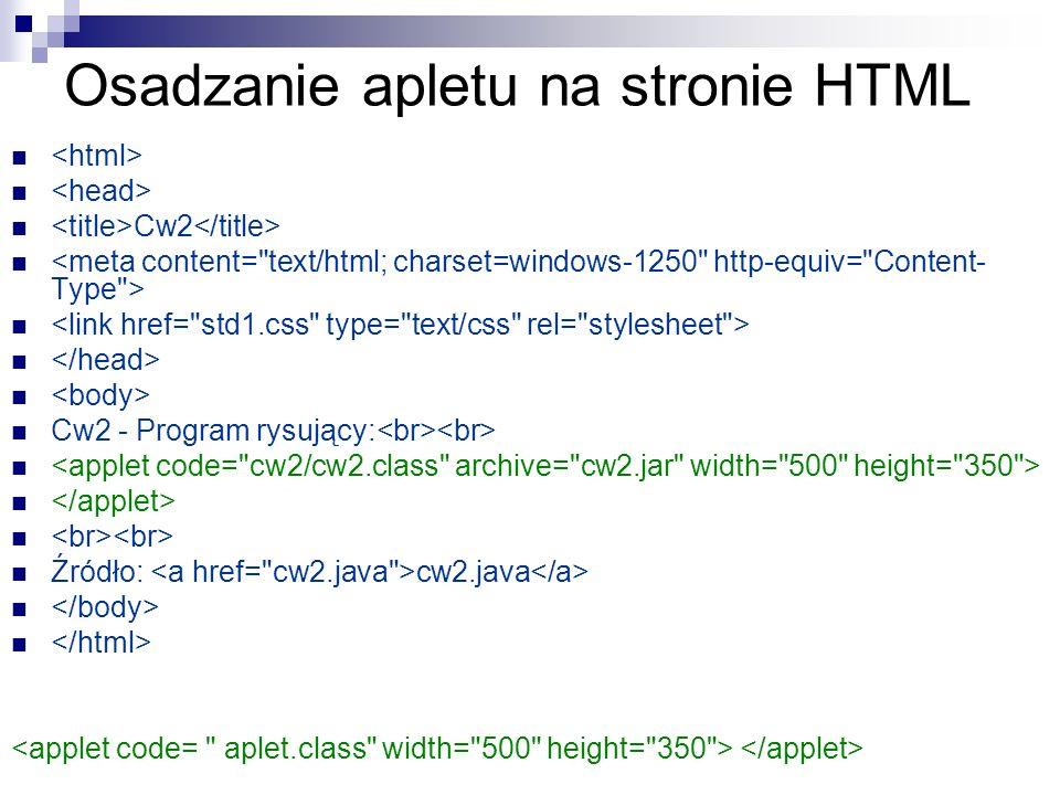 Parametry apletu code=plik.class width=400 height=300 codebase=adres URL archive=plik.jar name=nazwa apletu mayscript vspace=10 hspace=10 align=left alt=tekst wyświetlany gdy nie można uruchomić