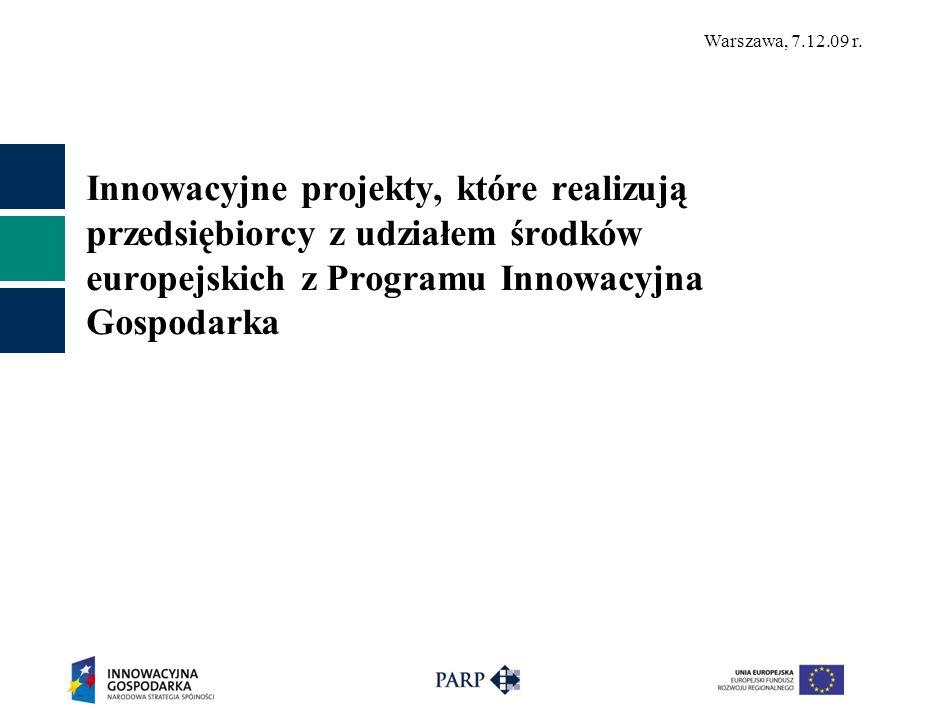 Warszawa, 7.12.09 r. Innowacyjne projekty, które realizują przedsiębiorcy z udziałem środków europejskich z Programu Innowacyjna Gospodarka