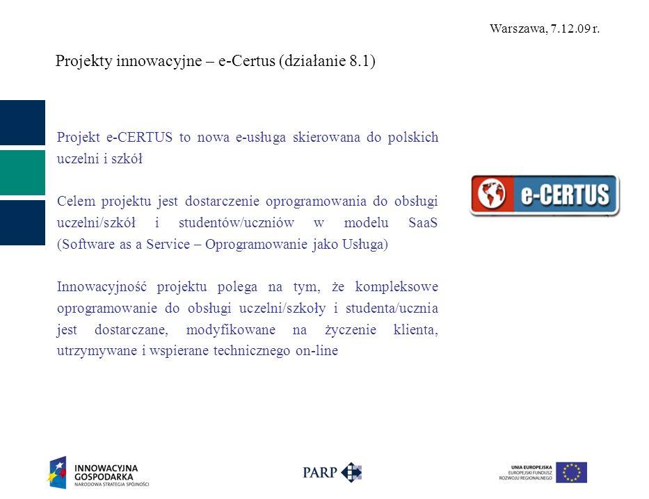Warszawa, 7.12.09 r. Projekty innowacyjne – e-Certus (działanie 8.1) Projekt e-CERTUS to nowa e-usługa skierowana do polskich uczelni i szkół Celem pr