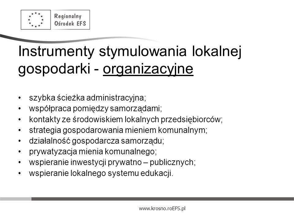www.krosno.roEFS.pl Instrumenty stymulowania lokalnej gospodarki - organizacyjne szybka ścieżka administracyjna; współpraca pomiędzy samorządami; kont