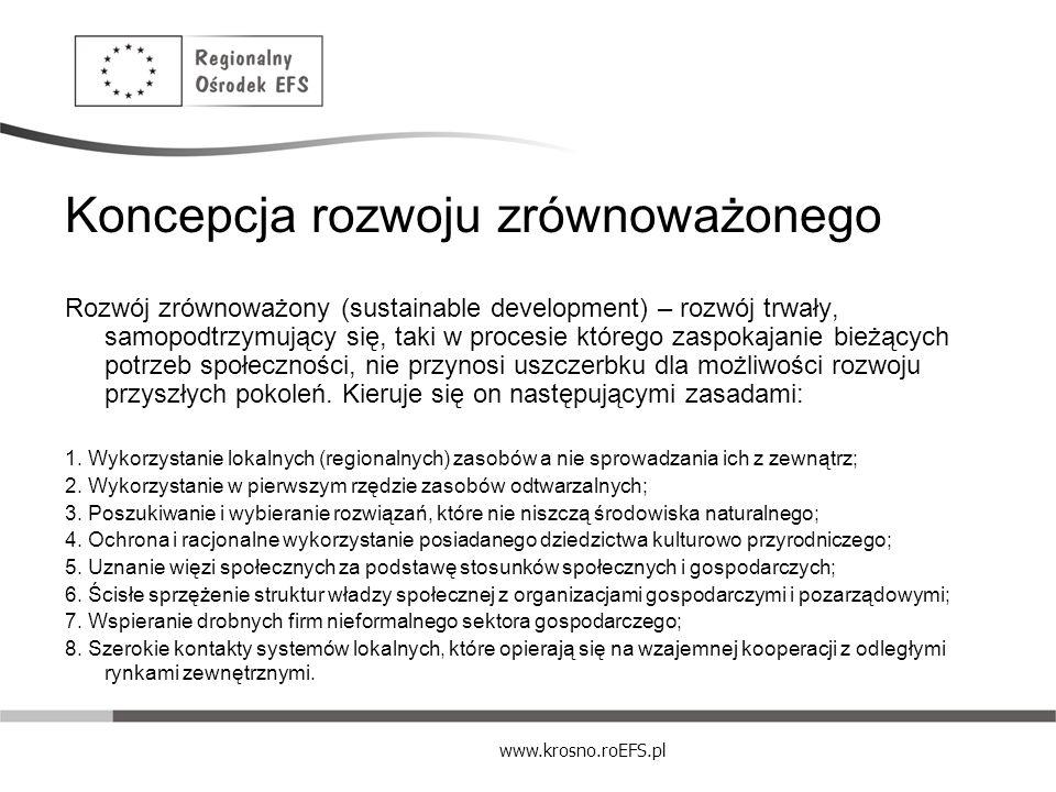 www.krosno.roEFS.pl Koncepcja rozwoju zrównoważonego Rozwój zrównoważony (sustainable development) – rozwój trwały, samopodtrzymujący się, taki w proc