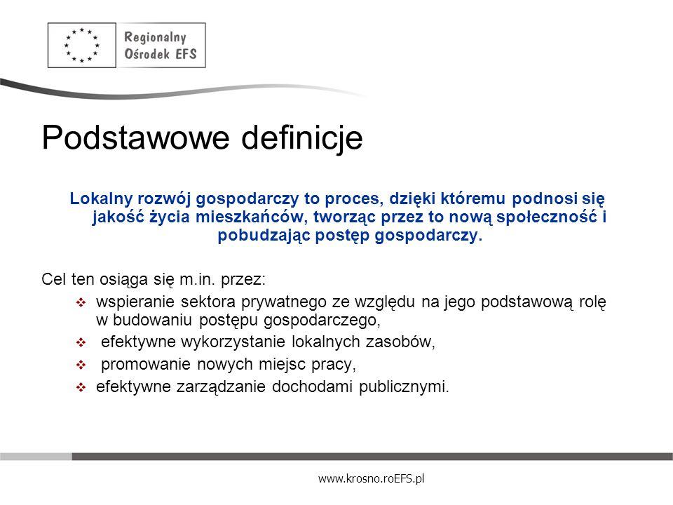 www.krosno.roEFS.pl Podstawowe definicje Lokalny rozwój gospodarczy jest procesem przewidywalnym, planowanym i wdrażanym przez sektor prywatny i publiczny, samorząd i społeczność, dzięki spójnym działaniom i programom.