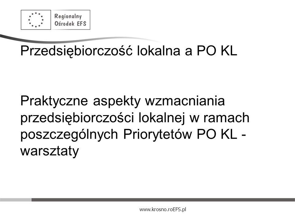 www.krosno.roEFS.pl Przedsiębiorczość lokalna a PO KL Praktyczne aspekty wzmacniania przedsiębiorczości lokalnej w ramach poszczególnych Priorytetów P